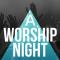A Worship Night 4/12 6 to 8 p.m.