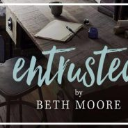 Women's Fall 6 Week Bible Study | Entrusted by Beth Moore