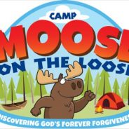 Children's VBS This Week! Camp Moose on the Loose! Evenings 6:15 to 8:15pm.