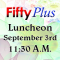 Get Connected at the Fifty Plus Luncheon September 3rd!